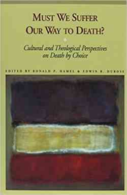 Must We Suffer Our Way To Death Cultural And Theological Perspectives On Death By Choice